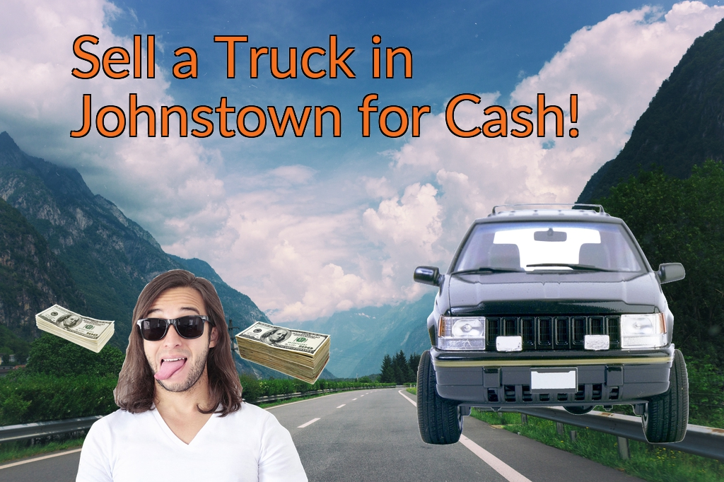 Sell a Truck, SUV, or Van in Johnstown for Cash Fast!