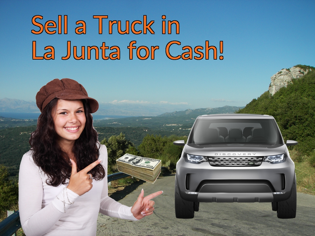 Sell a Truck, SUV, or Van in La Junta for Cash Fast!