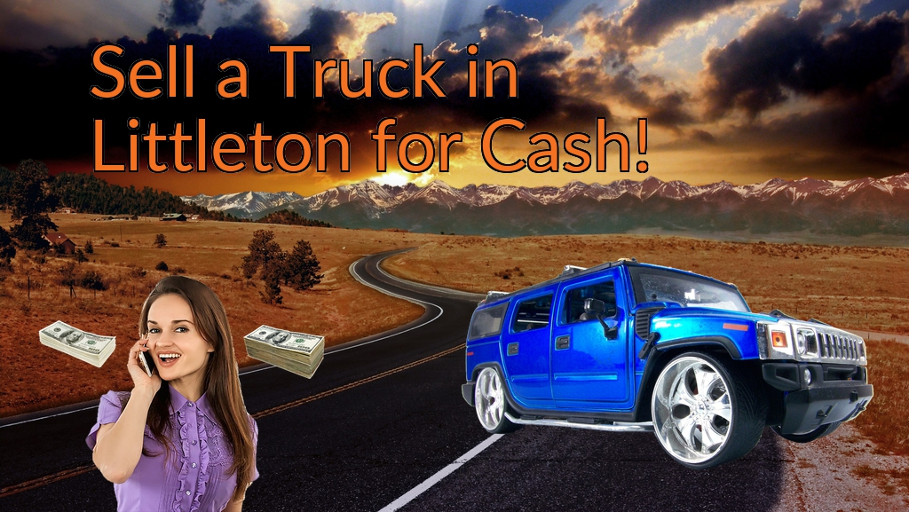 Sell a Truck, SUV, or Van in Littleton for Cash Fast!