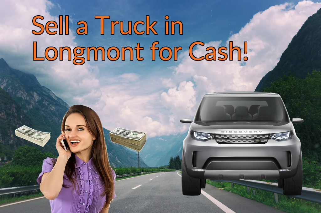 Sell a Truck, SUV, or Van in Longmont for Cash Fast!