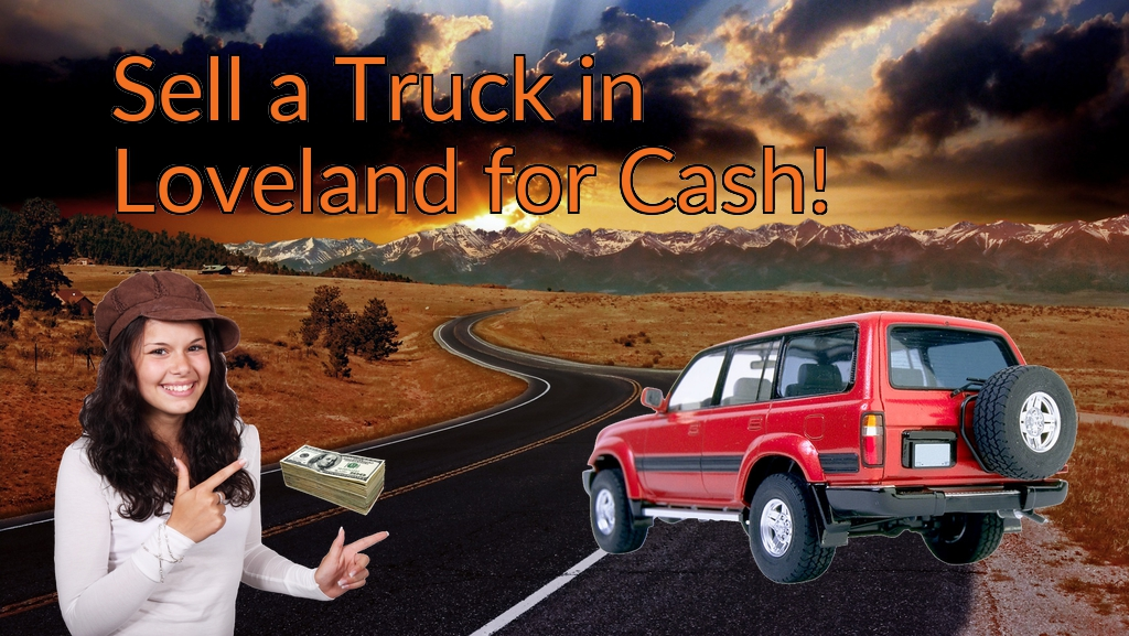 Sell a Truck, SUV, or Van in Loveland for Cash Fast!