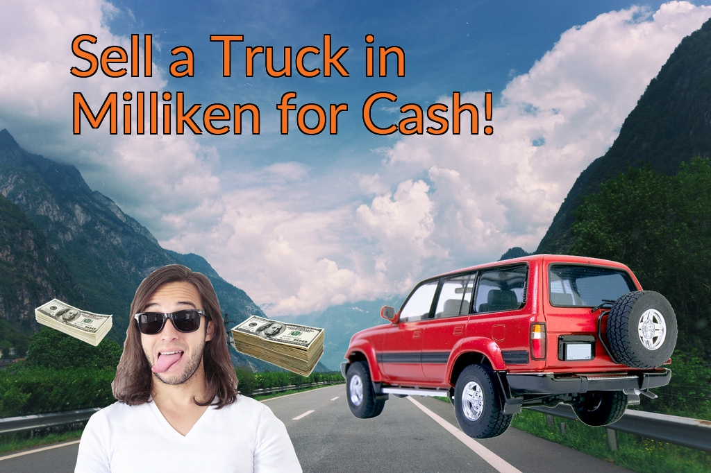 Sell a Truck, SUV, or Van in Milliken for Cash Fast!