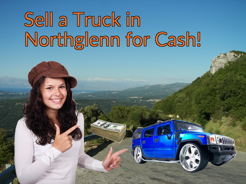 Sell a Truck, SUV, or Van in Northglenn for Cash Fast!