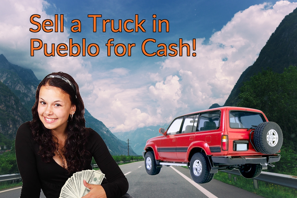 Sell a Truck, SUV, or Van in Pueblo for Cash Fast!