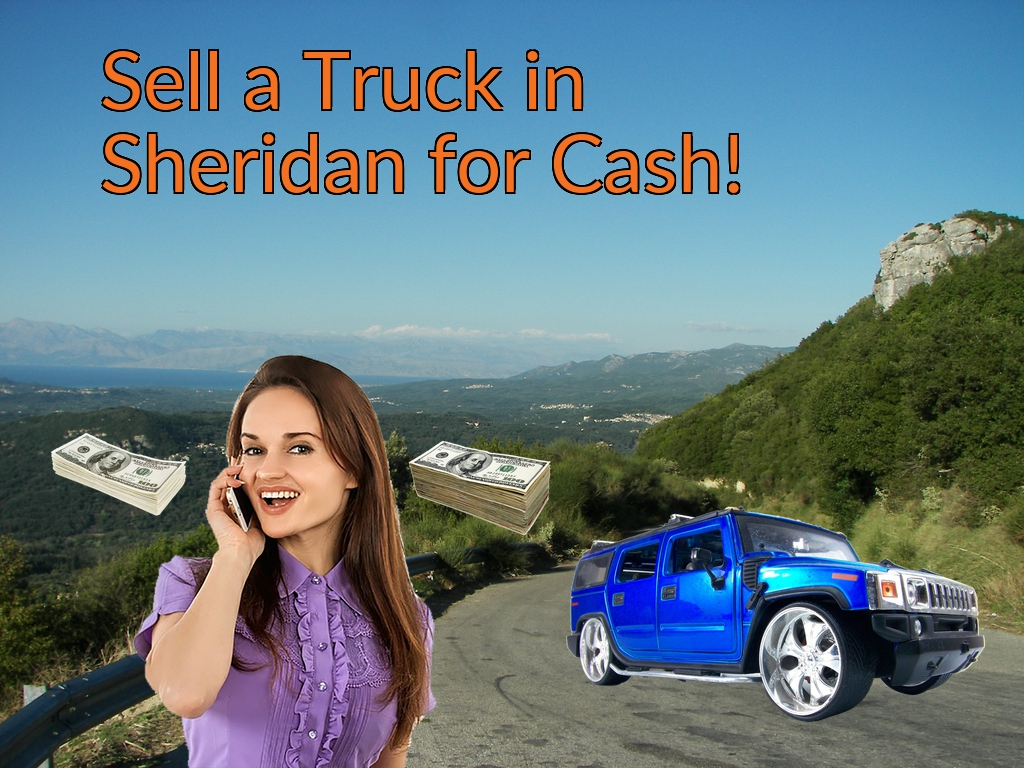 Sell a Truck, SUV, or Van in Sheridan for Cash Fast!