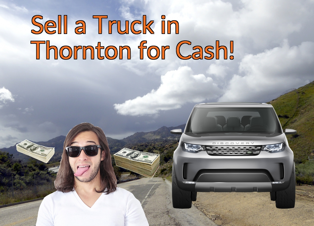 Sell a Truck, SUV, or Van in Thornton for Cash Fast!