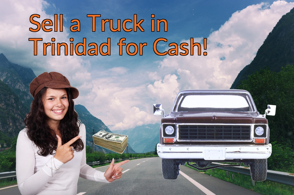 Sell a Truck, SUV, or Van in Trinidad for Cash Fast!
