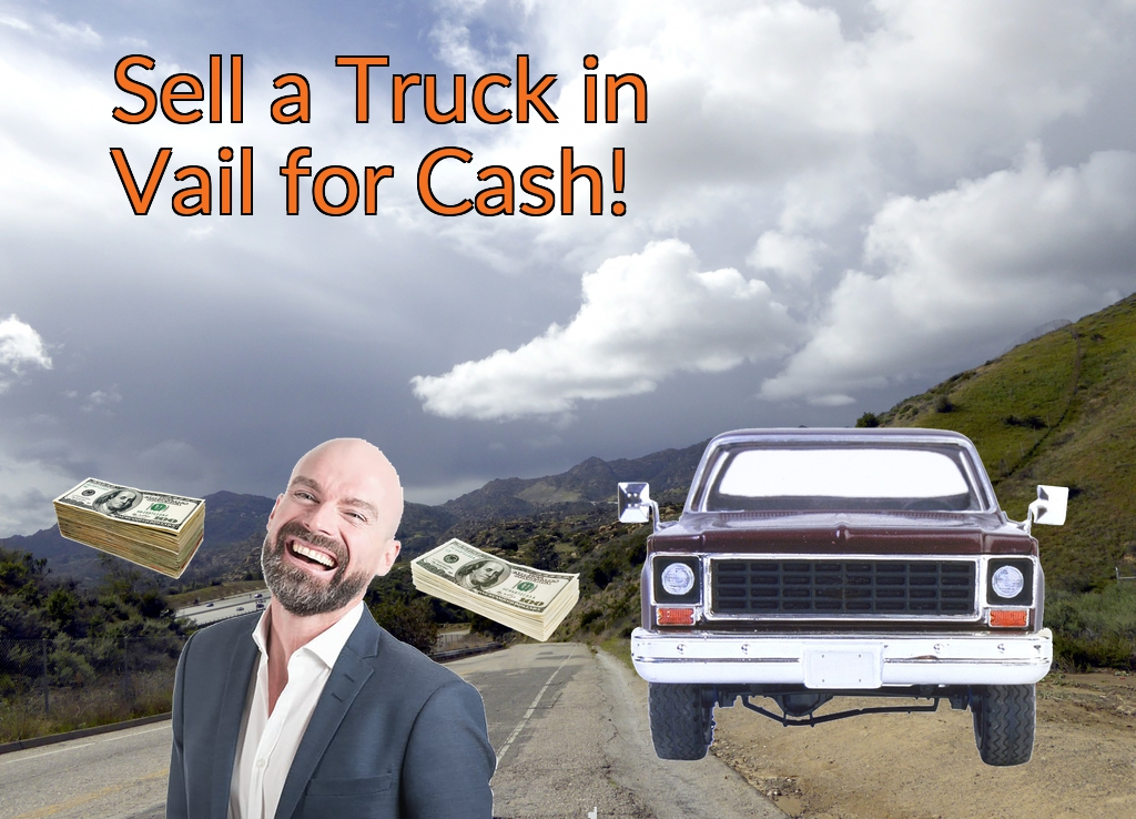 Sell a Truck, SUV, or Van in Vail for Cash Fast!