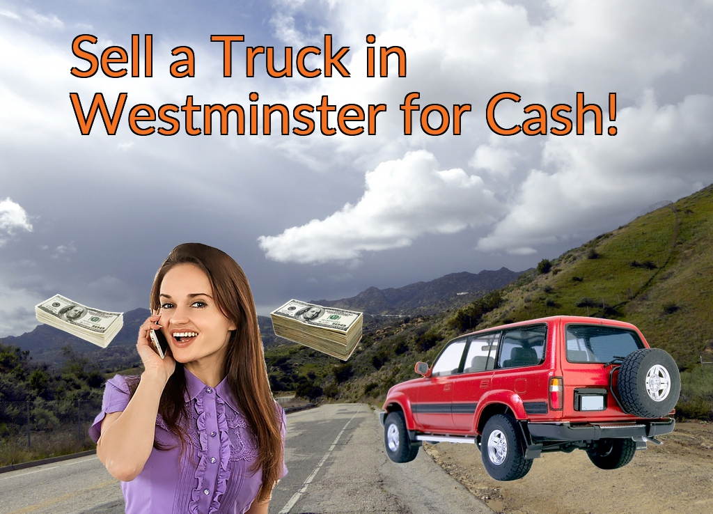Sell a Truck, SUV, or Van in Westminster for Cash Fast!