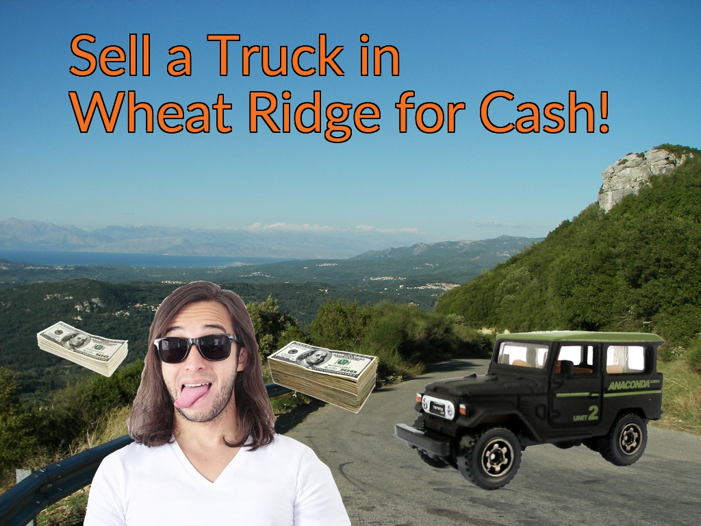 Sell a Truck, SUV, or Van in Wheat Ridge for Cash Fast!