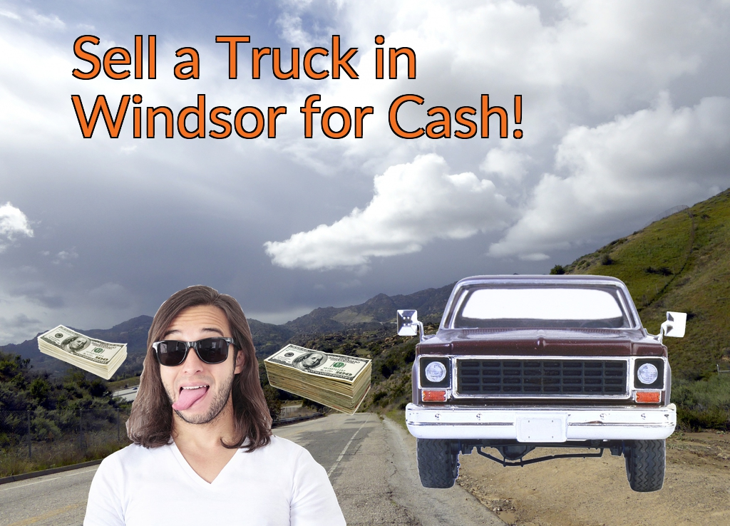 Sell a Truck, SUV, or Van in Windsor for Cash Fast!