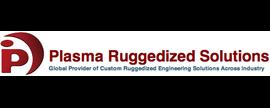 Plasma Ruggedized Solutions