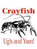 Crayfish, Ugh and Yum!