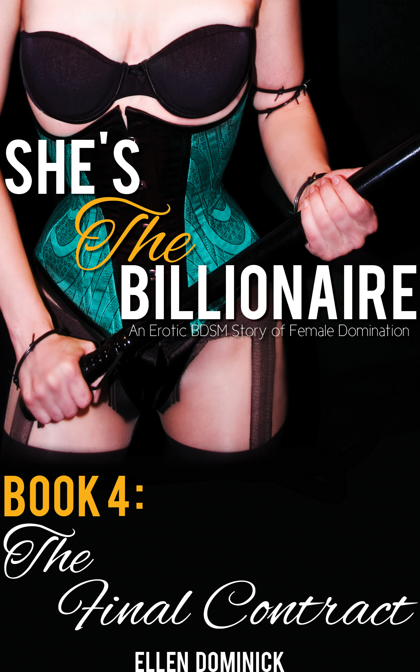 The final contract (she's the billionaire: an erotic bdsm story of female domination)