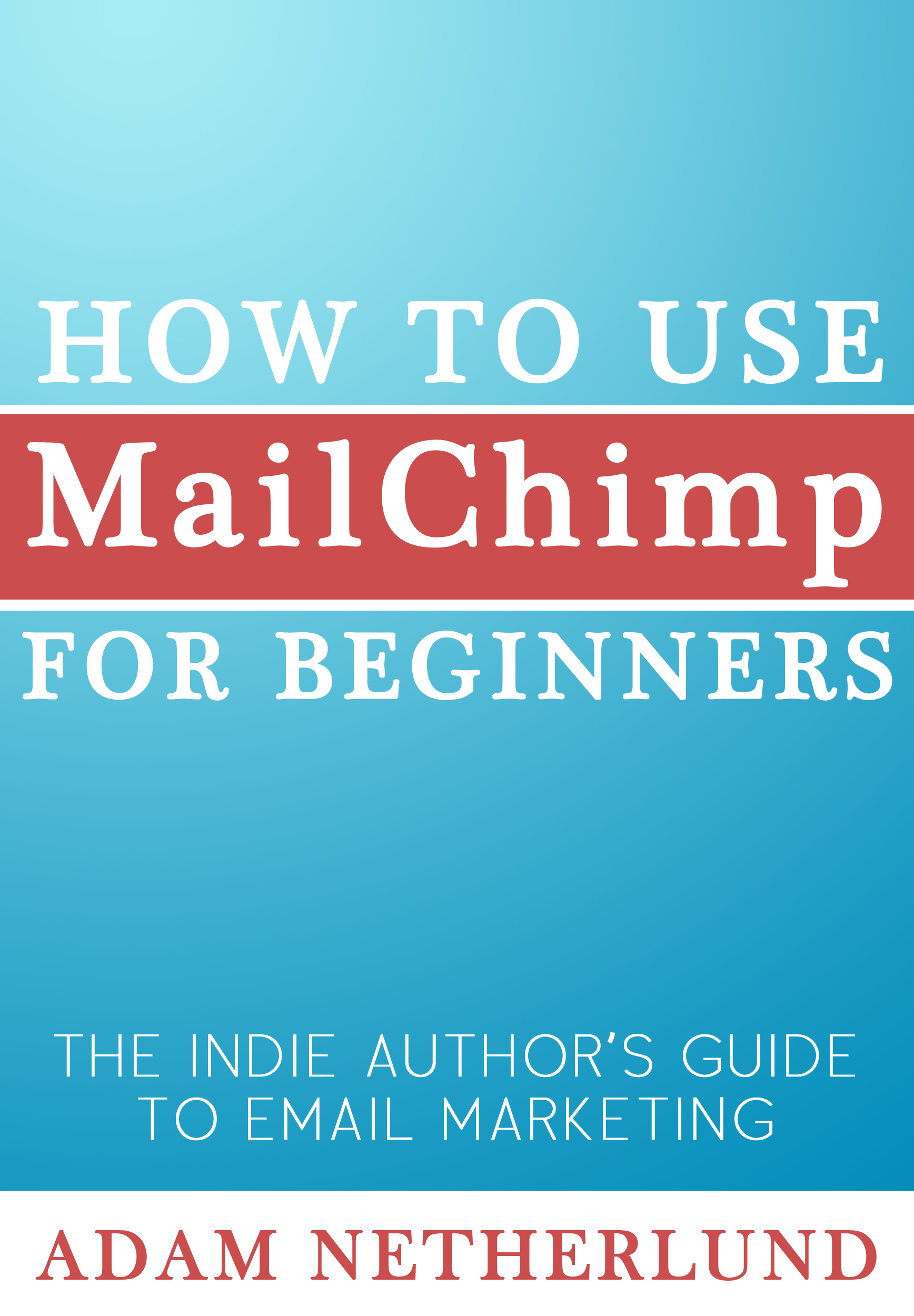 How to use mailchimp for beginners: the indie author's guide to email marketing