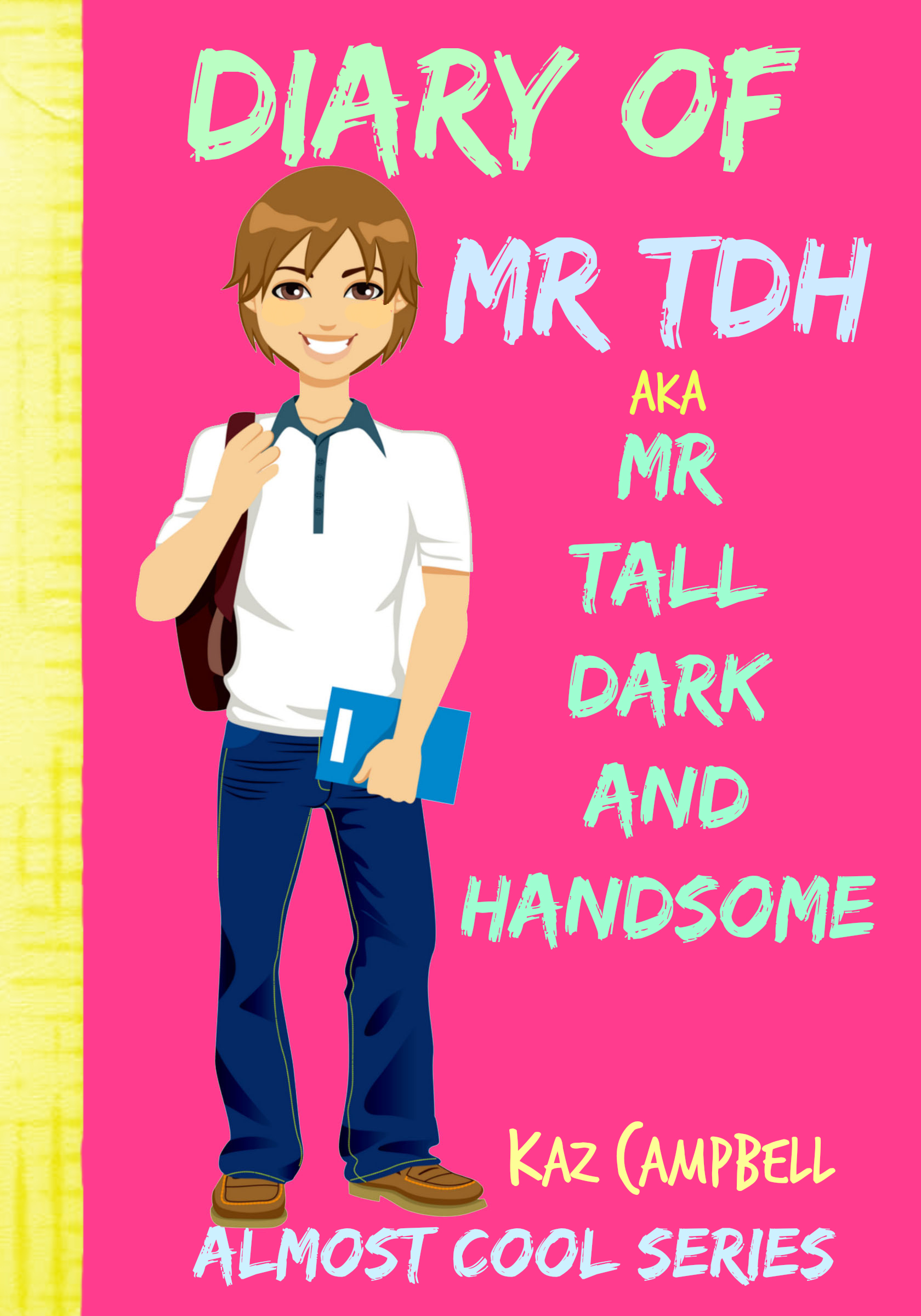 Diary of mr tall, dark and handsome - my life has changed! a book for girls aged 9 - 12