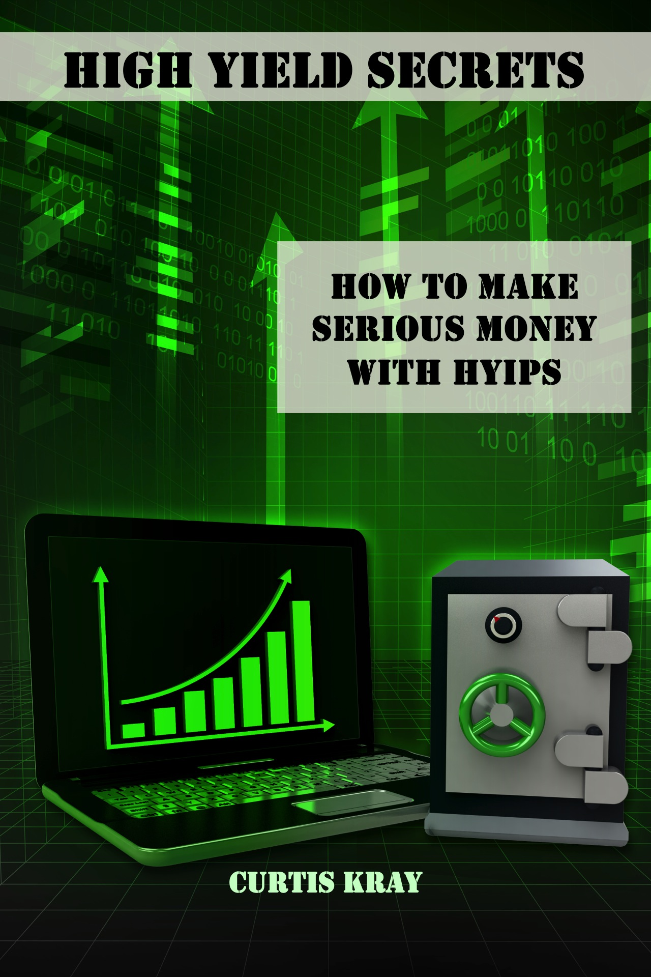 High yield secrets: how to make serious money with hyips