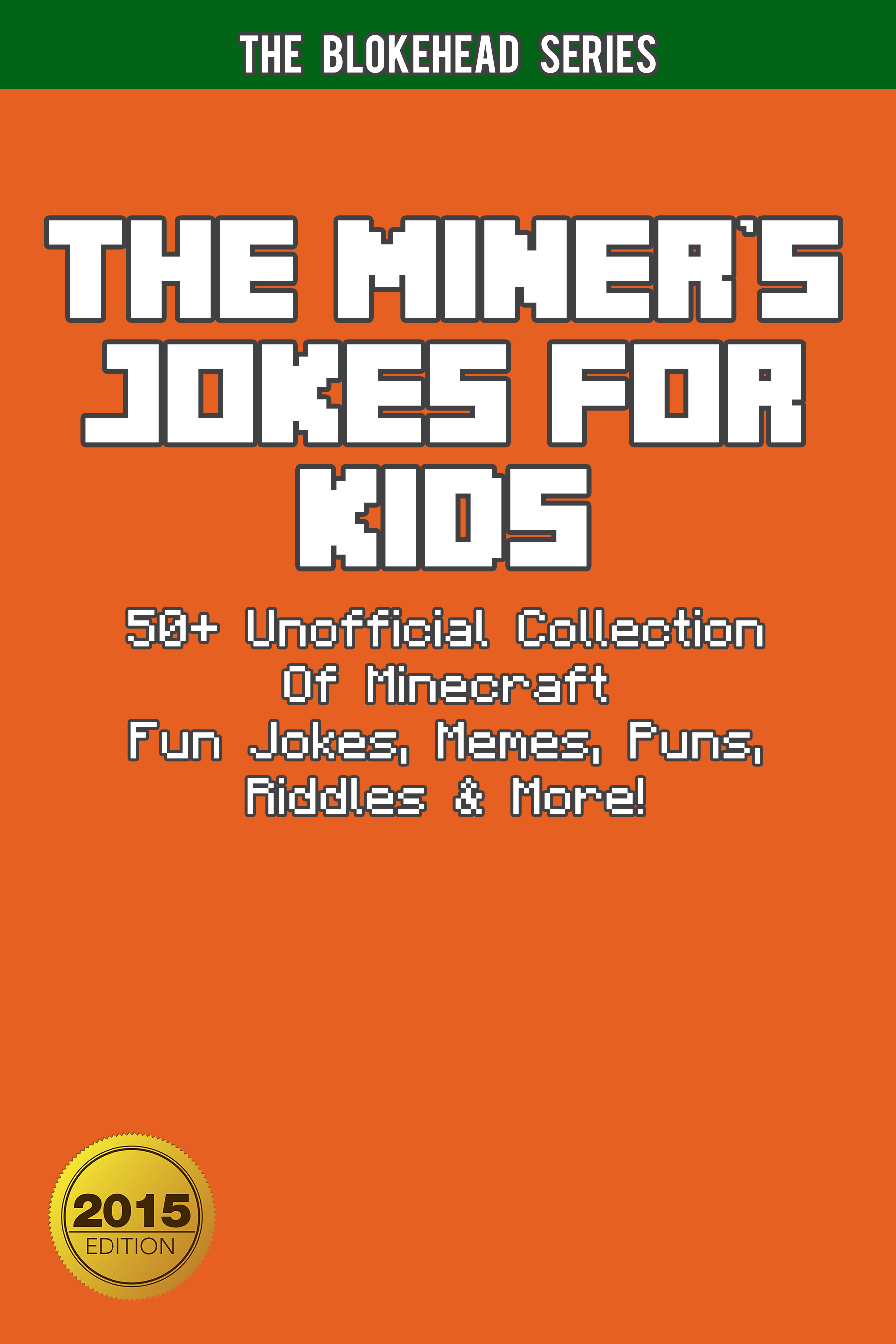 The miner's jokes for kids : 50+ unofficial collection of minecraft fun jokes, memes, puns & more