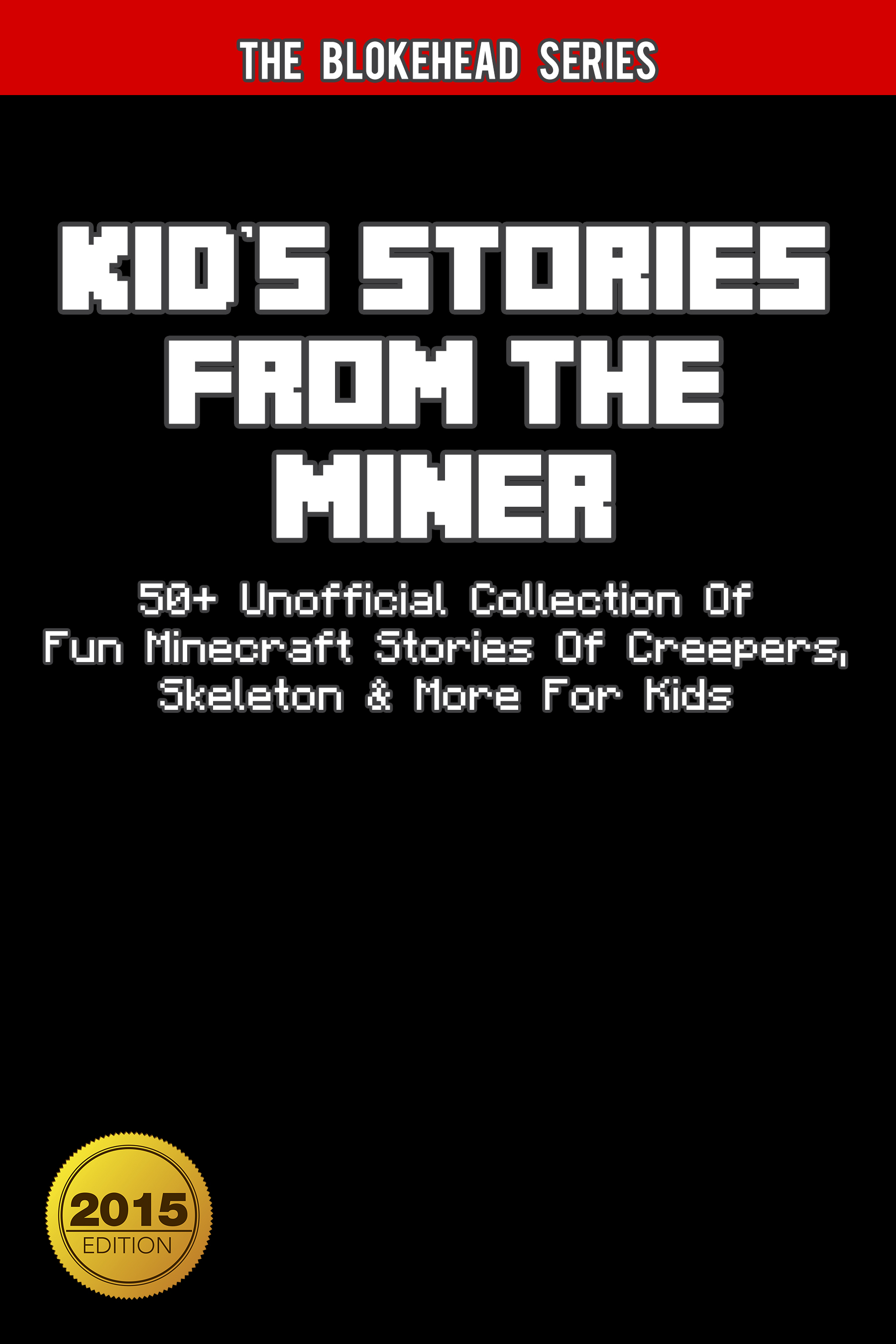 Kids stories from the miner : 50+ unofficial collection of fun minecraft stories for kids