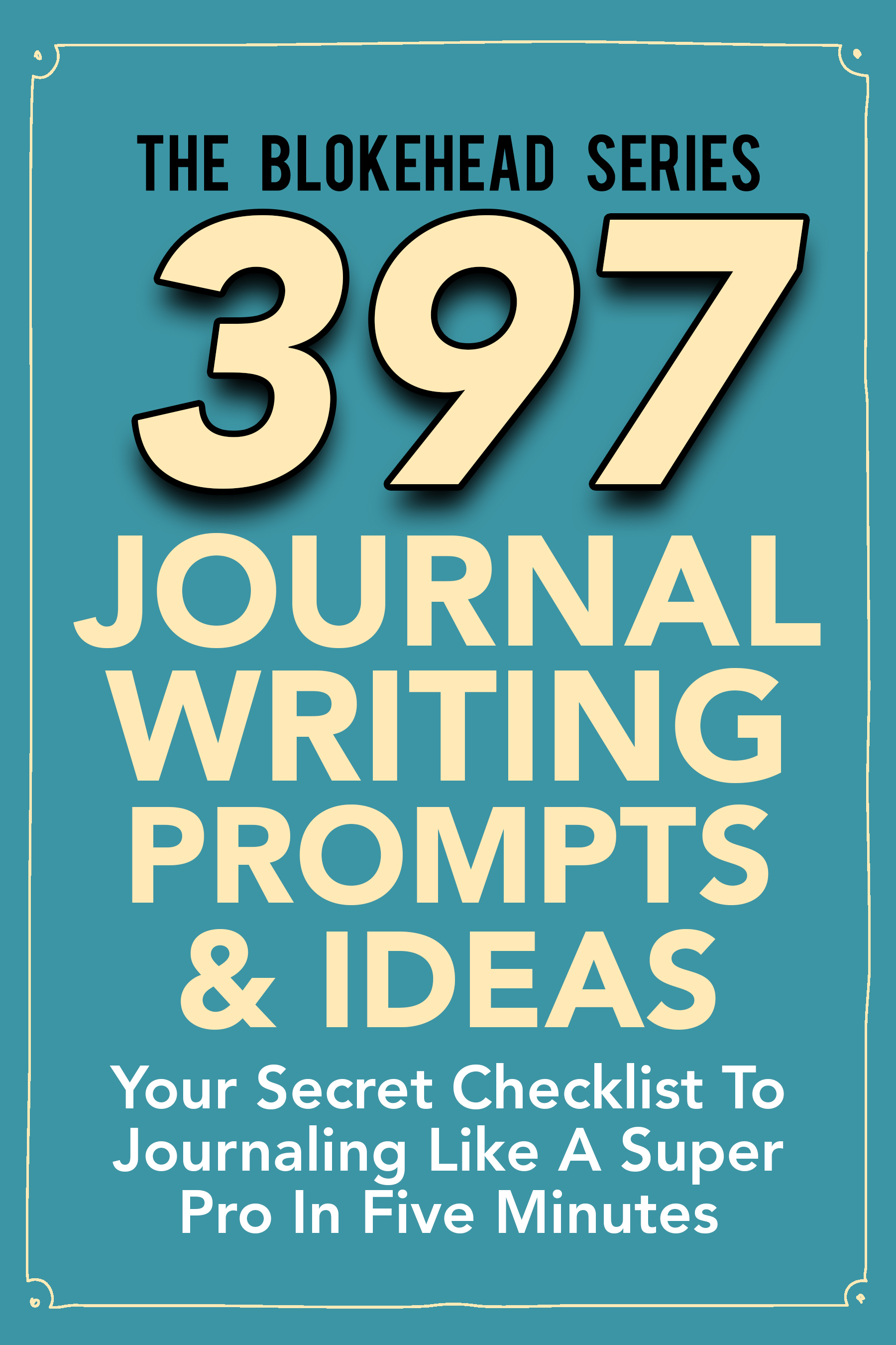 397 journal writing prompts & ideas : your secret checklist to journaling in five minute