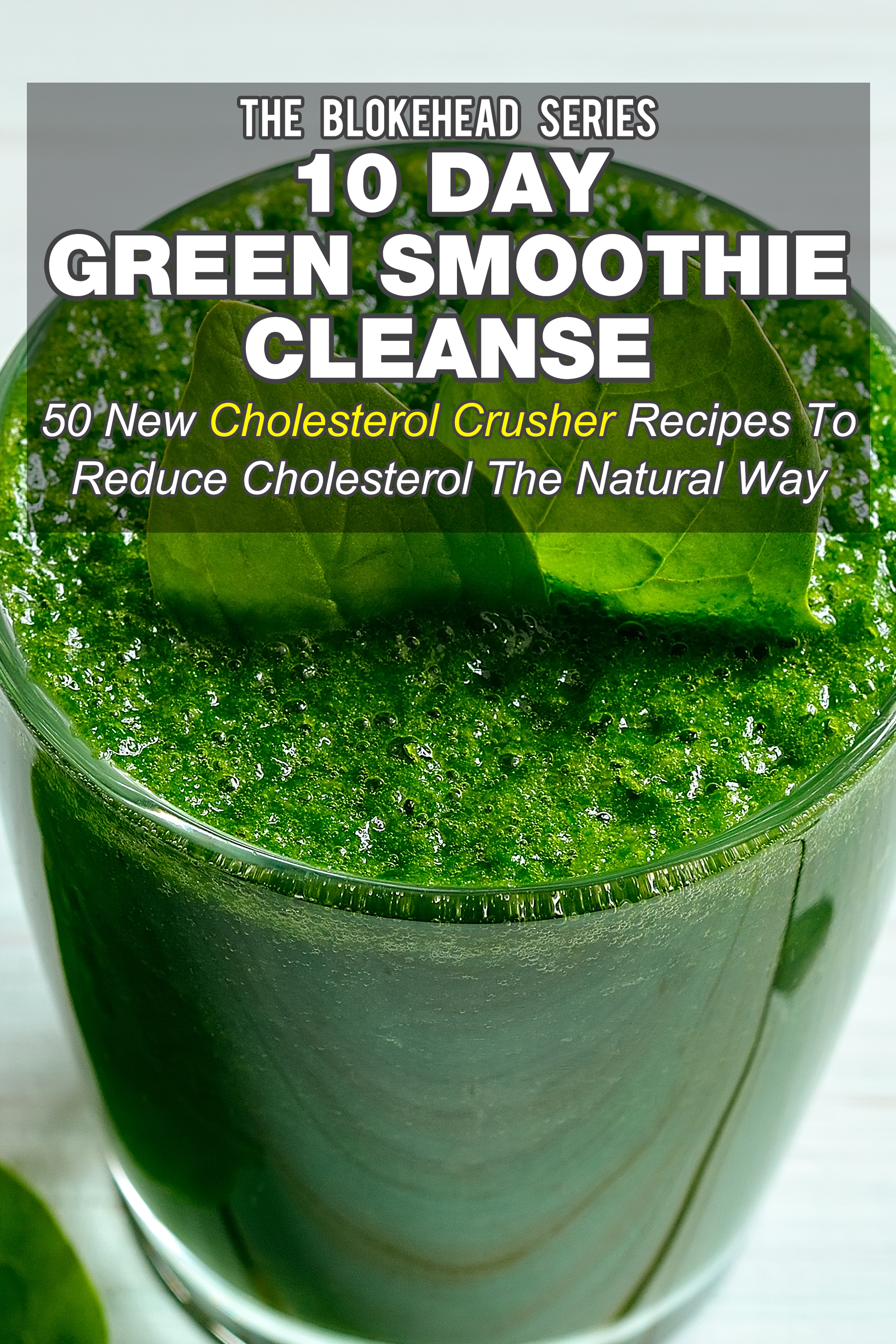 10 day green smoothie cleanse: 50 new cholesterol crusher recipes the natural way