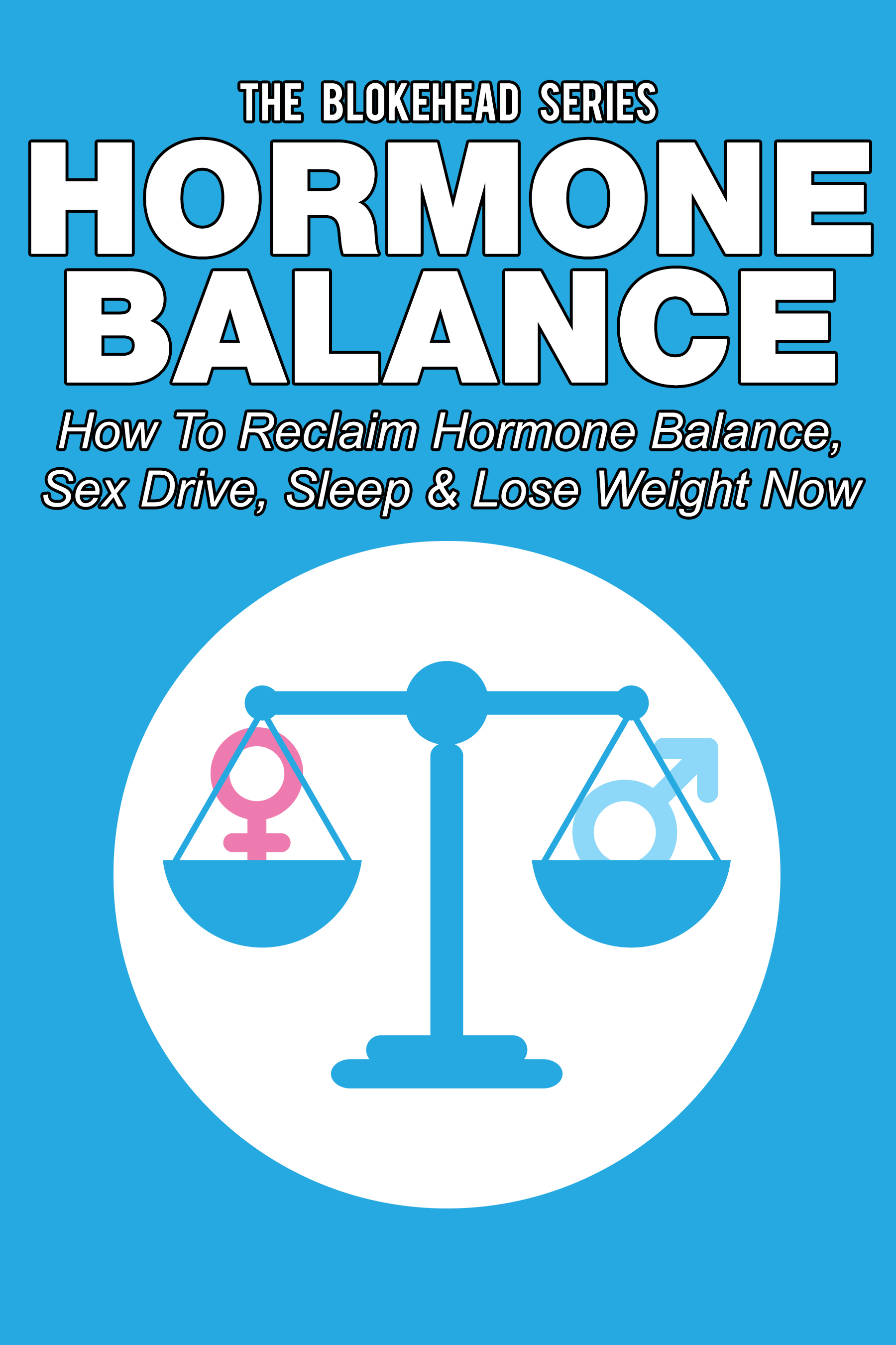 Hormone balance: how to reclaim hormone balance , sex drive, sleep & lose weight now