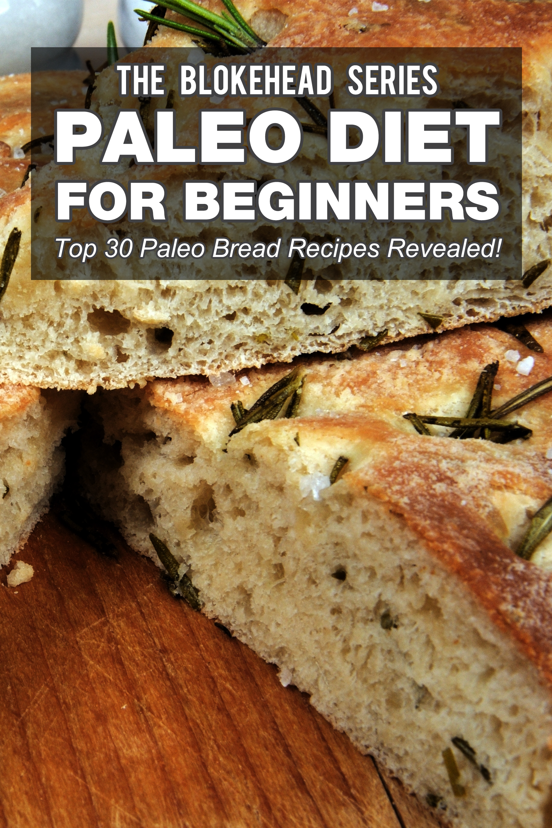 Paleo diet for beginners : top 30 paleo bread recipes revealed!
