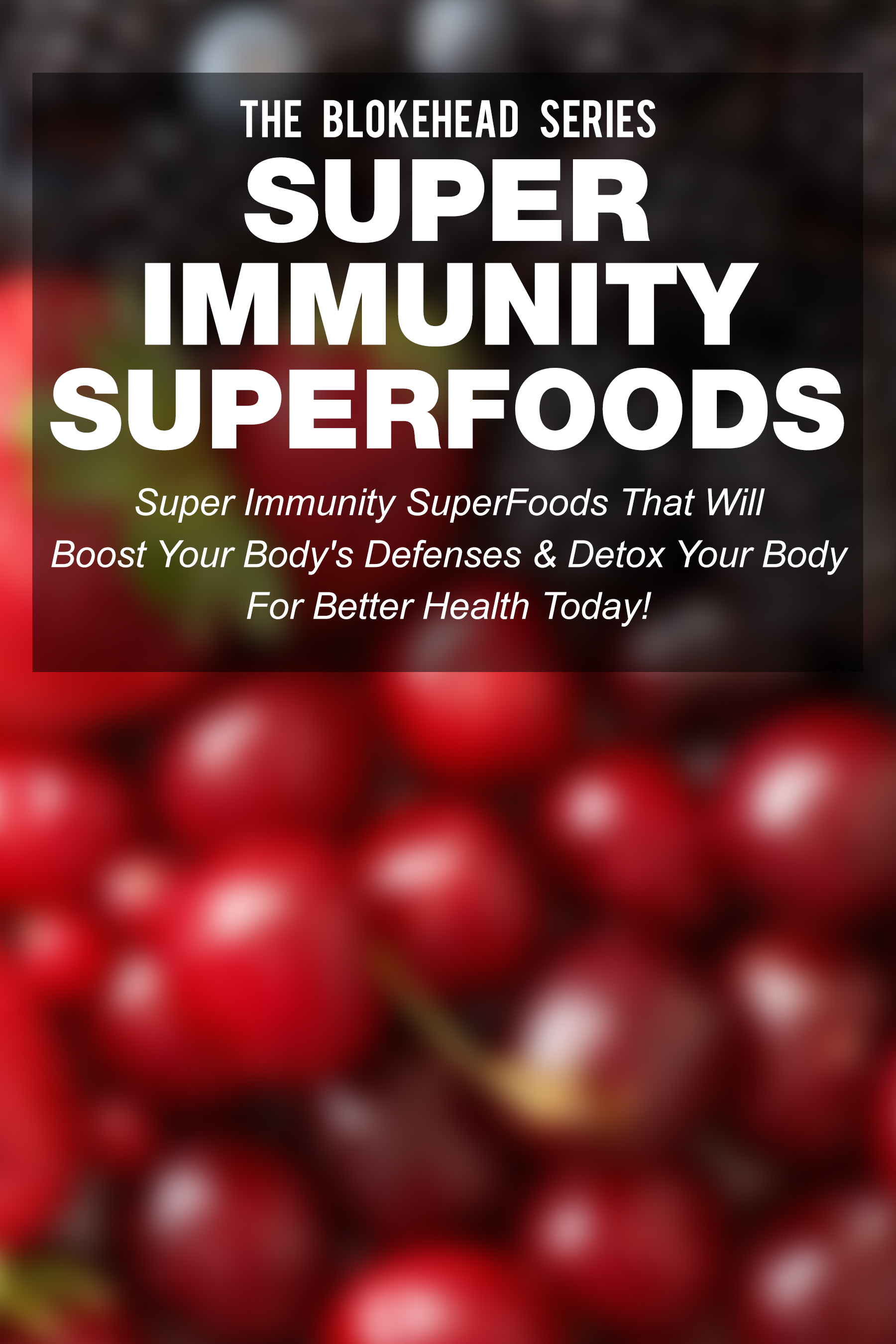Super immunity superfoods: superfoods that will boost your body's defences & detox your body today