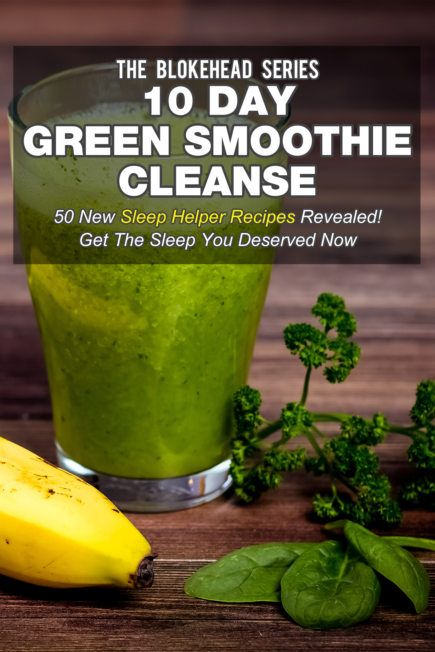 10 day green smoothie cleanse: 50 new sleep helper recipes revealed!