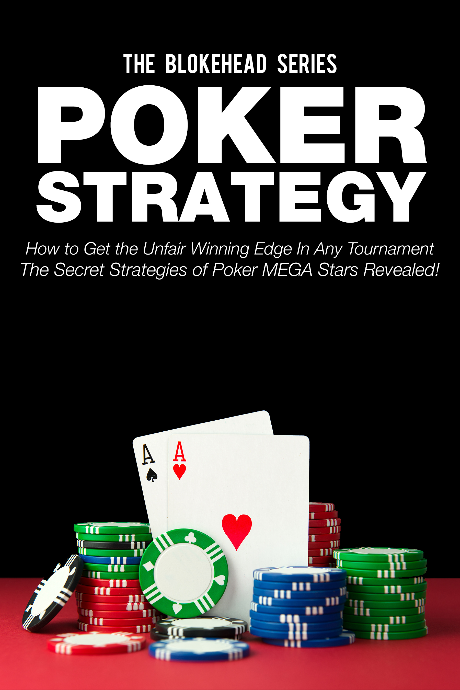 Poker strategy:how to get the unfair winning edge in any tournament.