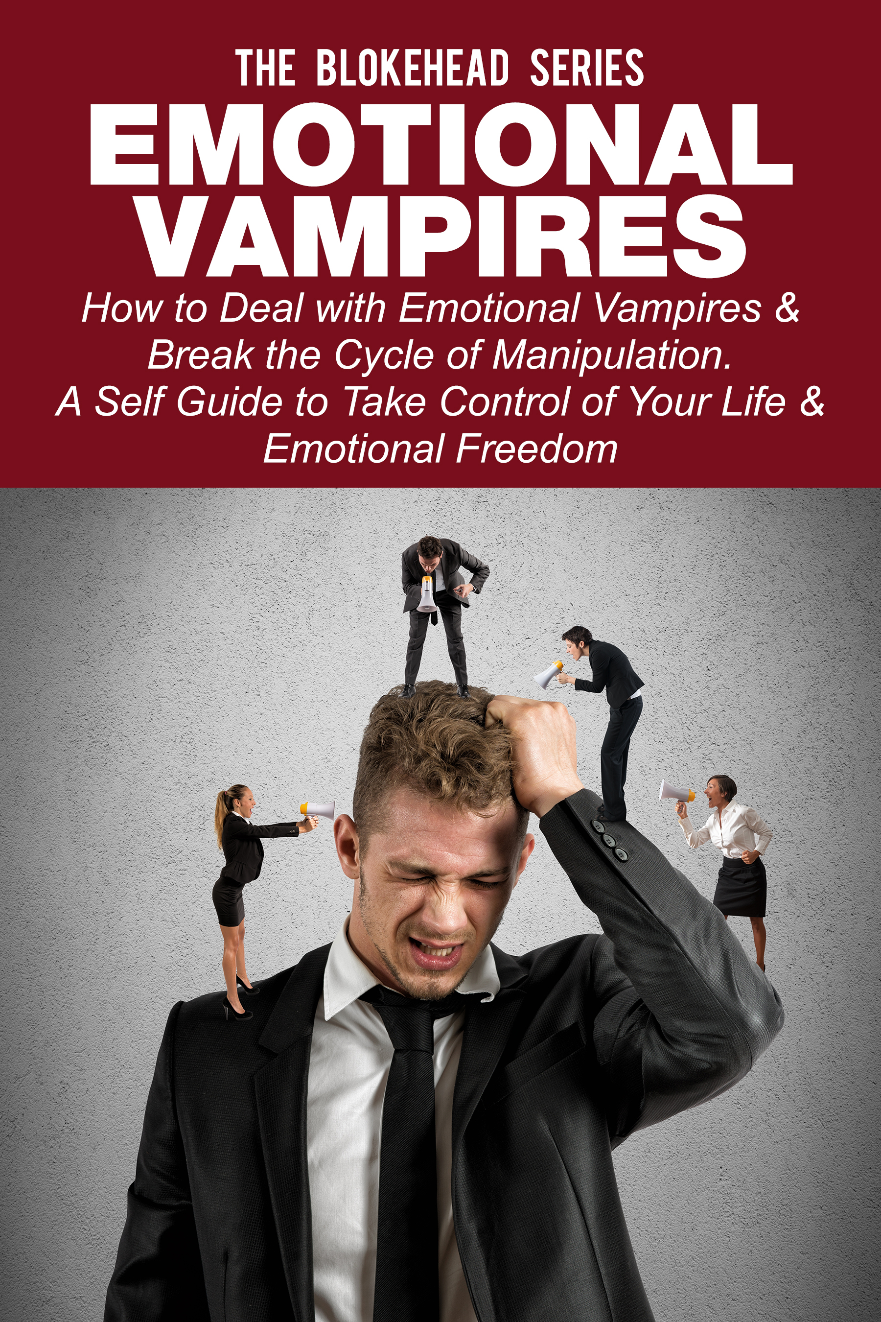 Emotional vampires: how to deal with emotional vampires & break the cycle of manipulation.