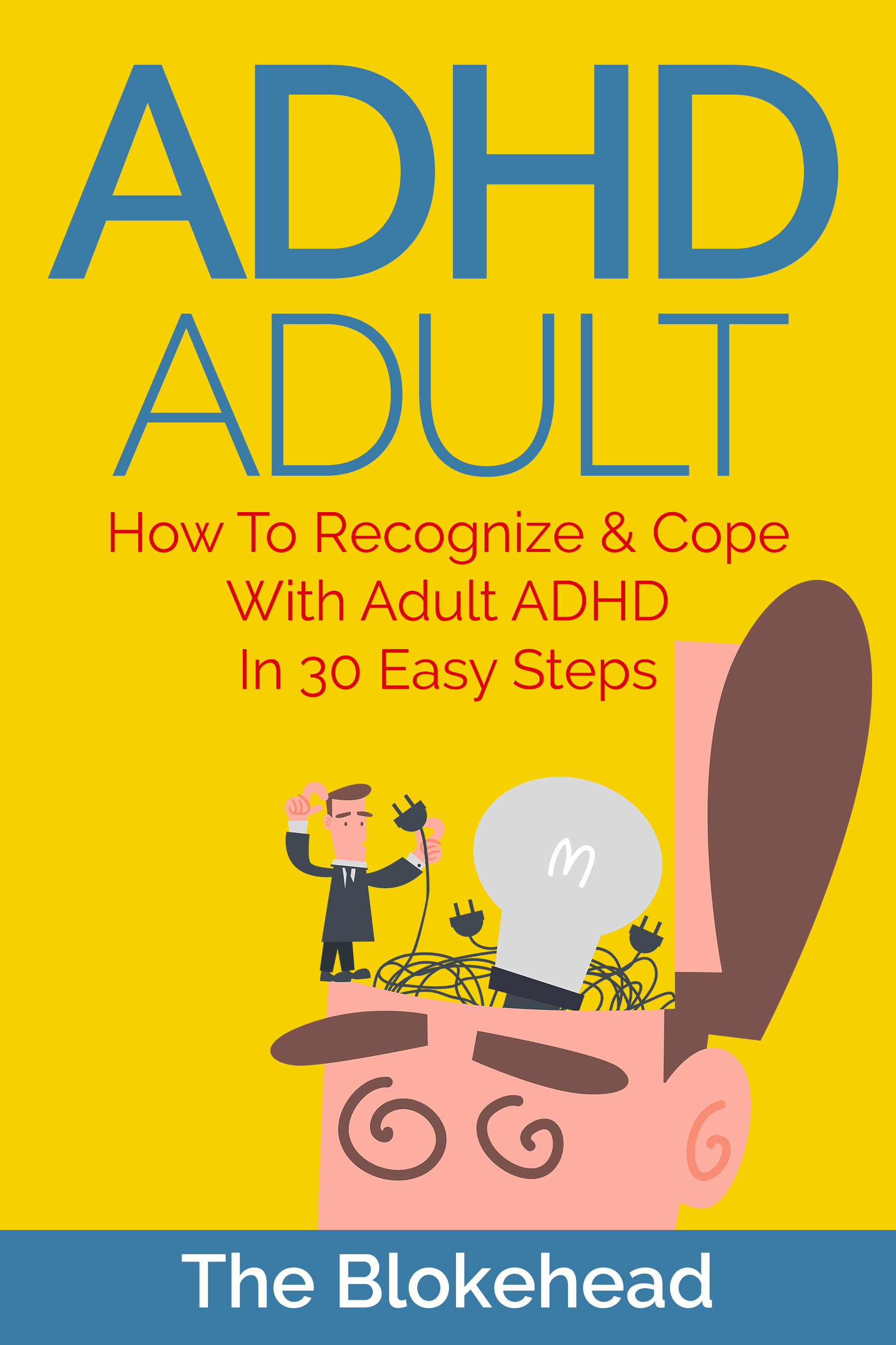 Adhd adult : how to recognize & cope with adult adhd in 30 easy steps