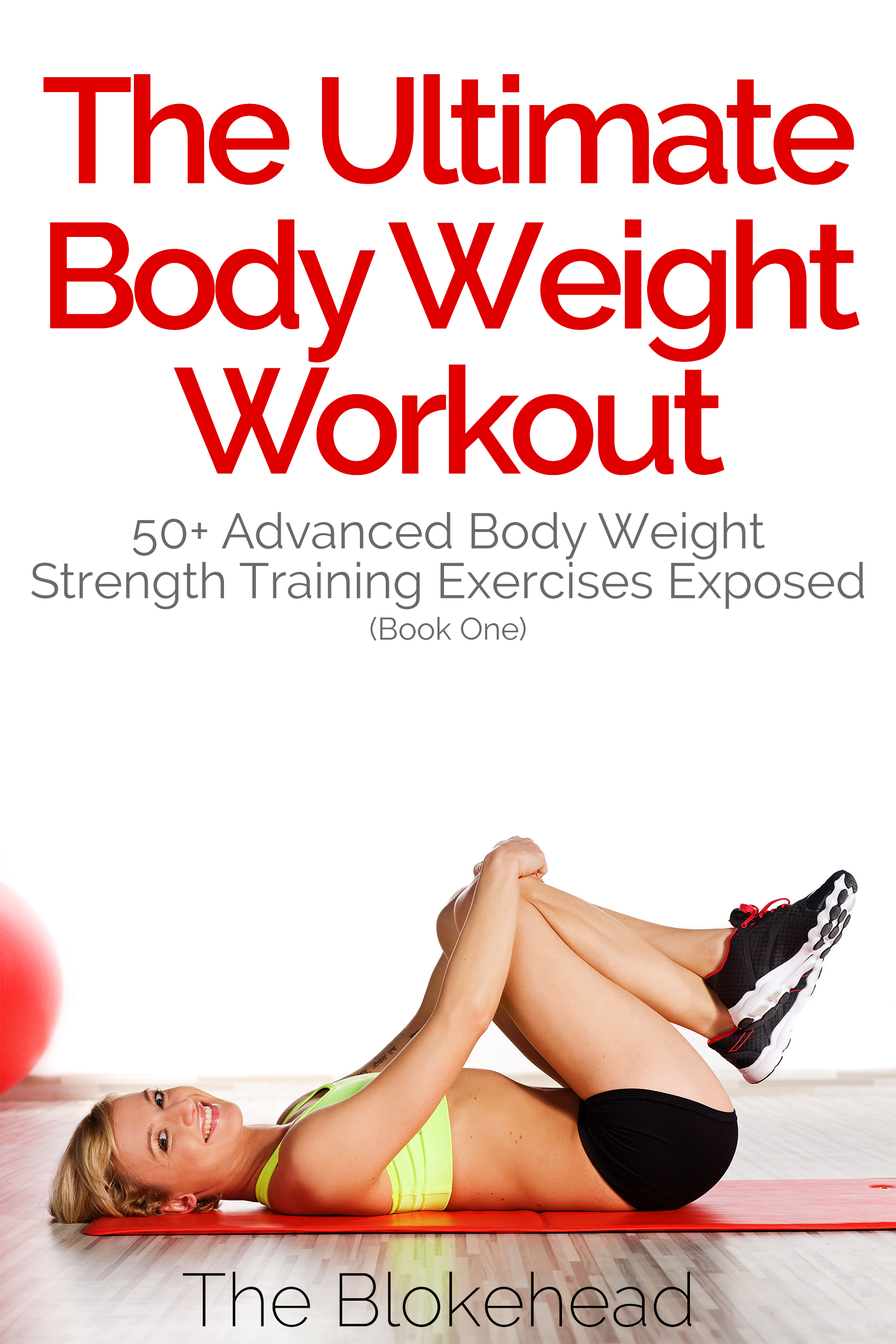 The ultimate bodyweight workout: 50+ advanced bodyweight strength training exercises