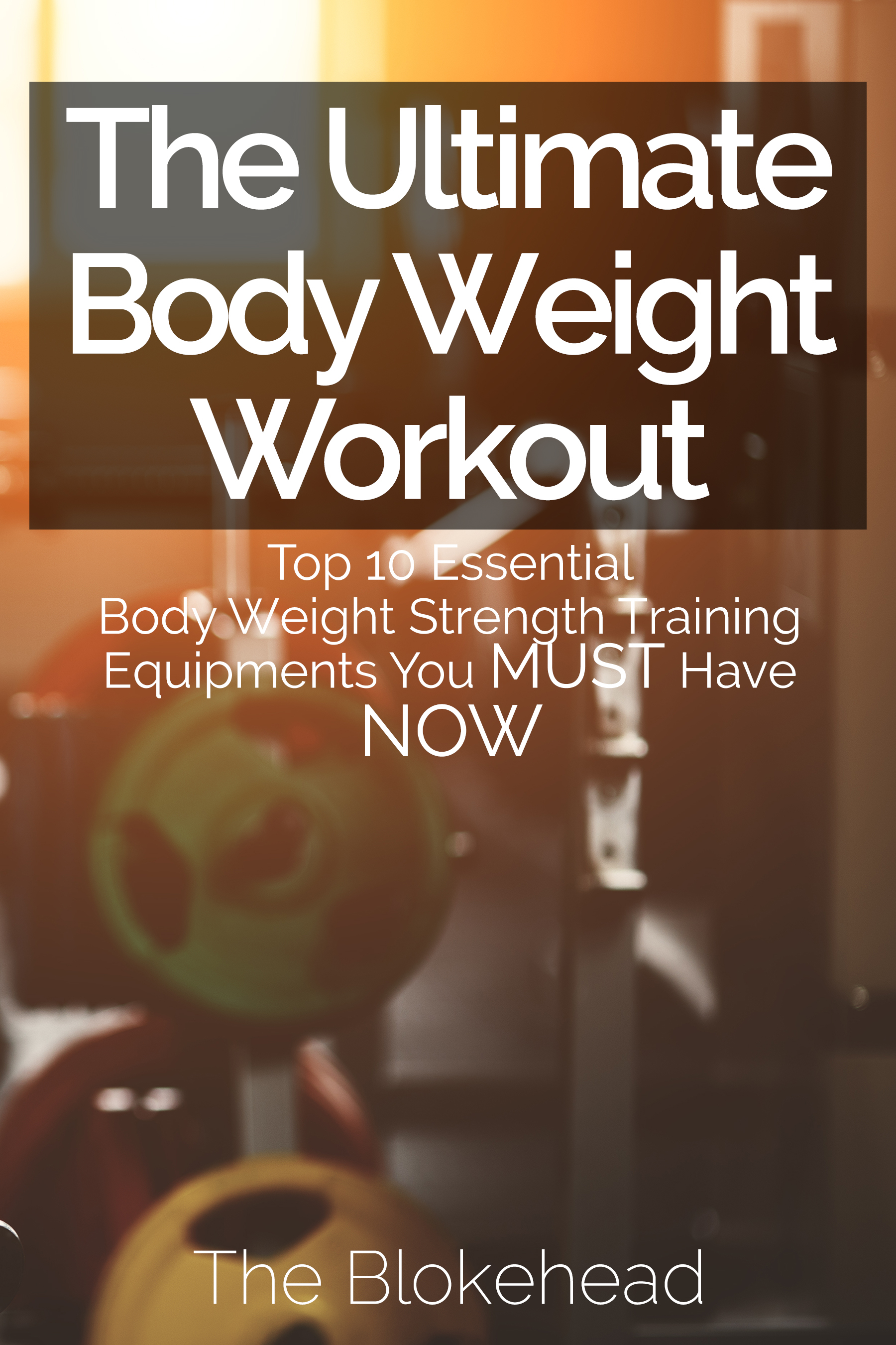 The ultimate bodyweight workout : top 10 essential body weight strength training equipments