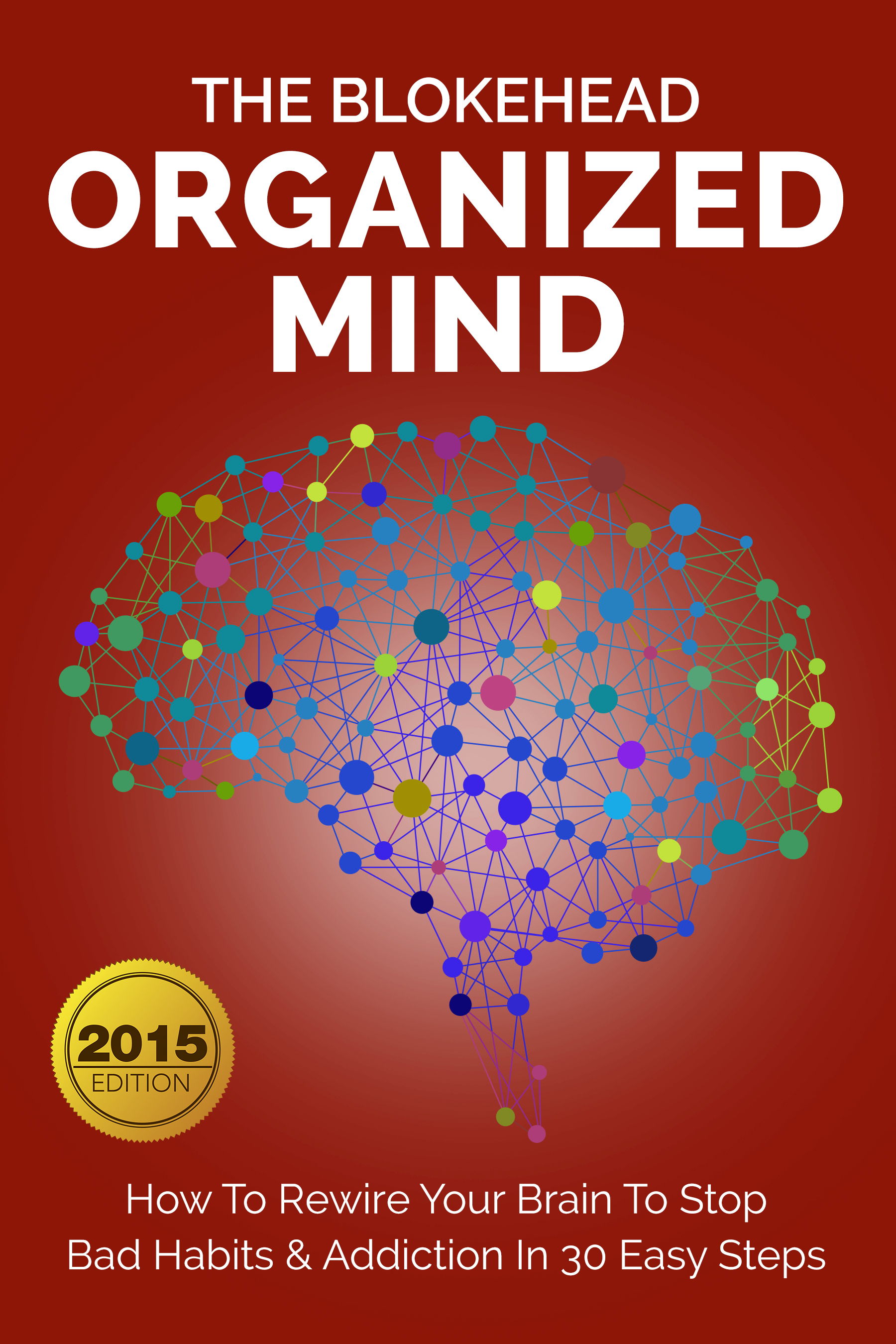 Organized mind : how to rewire your brain to stop bad habits & addiction in 30 easy steps