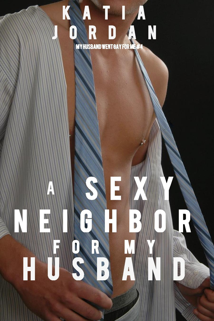 A sexy neighbor for my husband