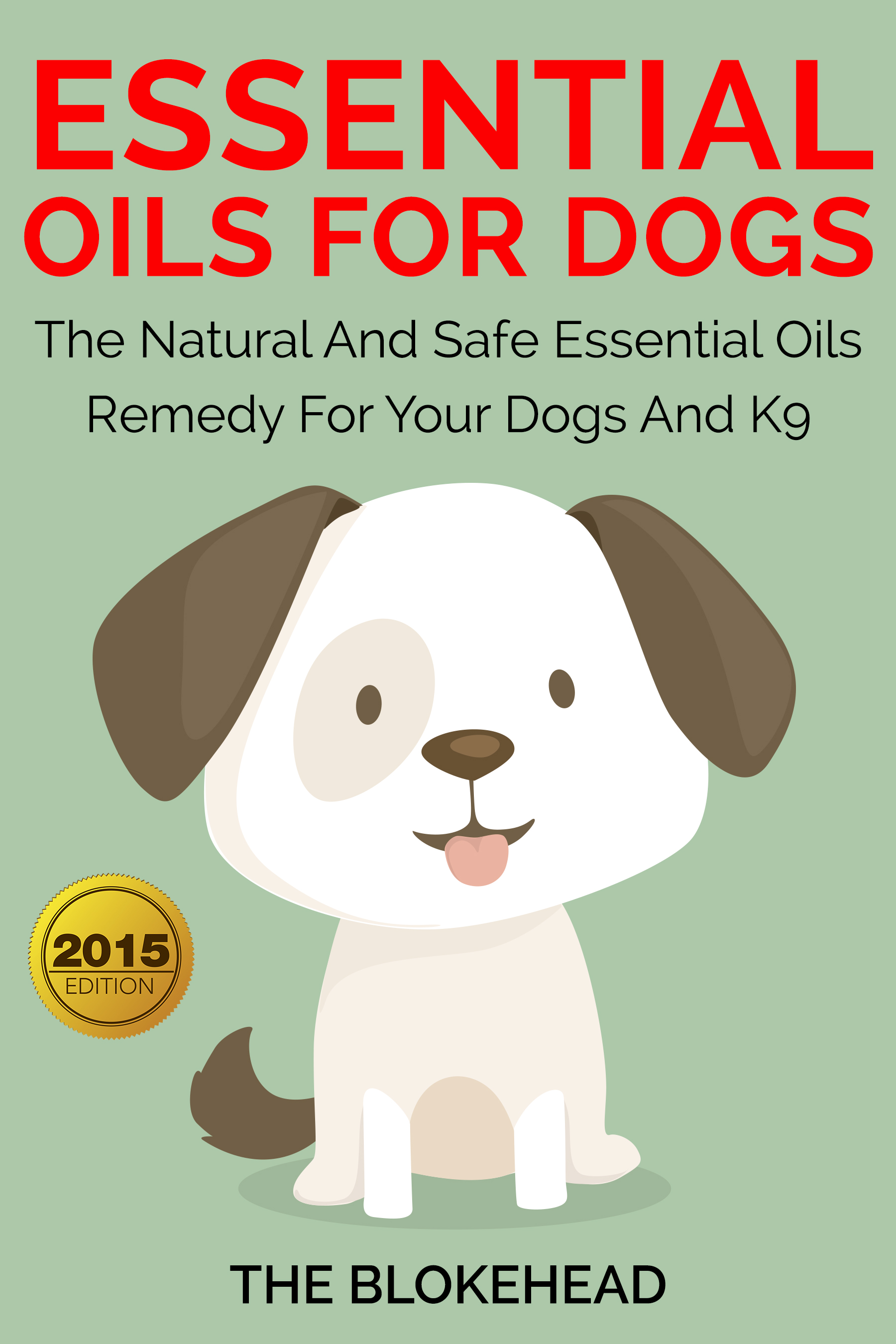 Essential oils for dogs:the natural and safe essential oils remedy for your dogs