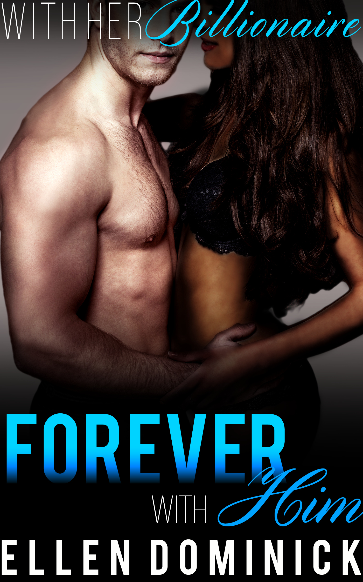 Forever with him: with her billionaire, book 6