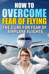 How to overcome fear of flying: the cure for fear of airplane flights