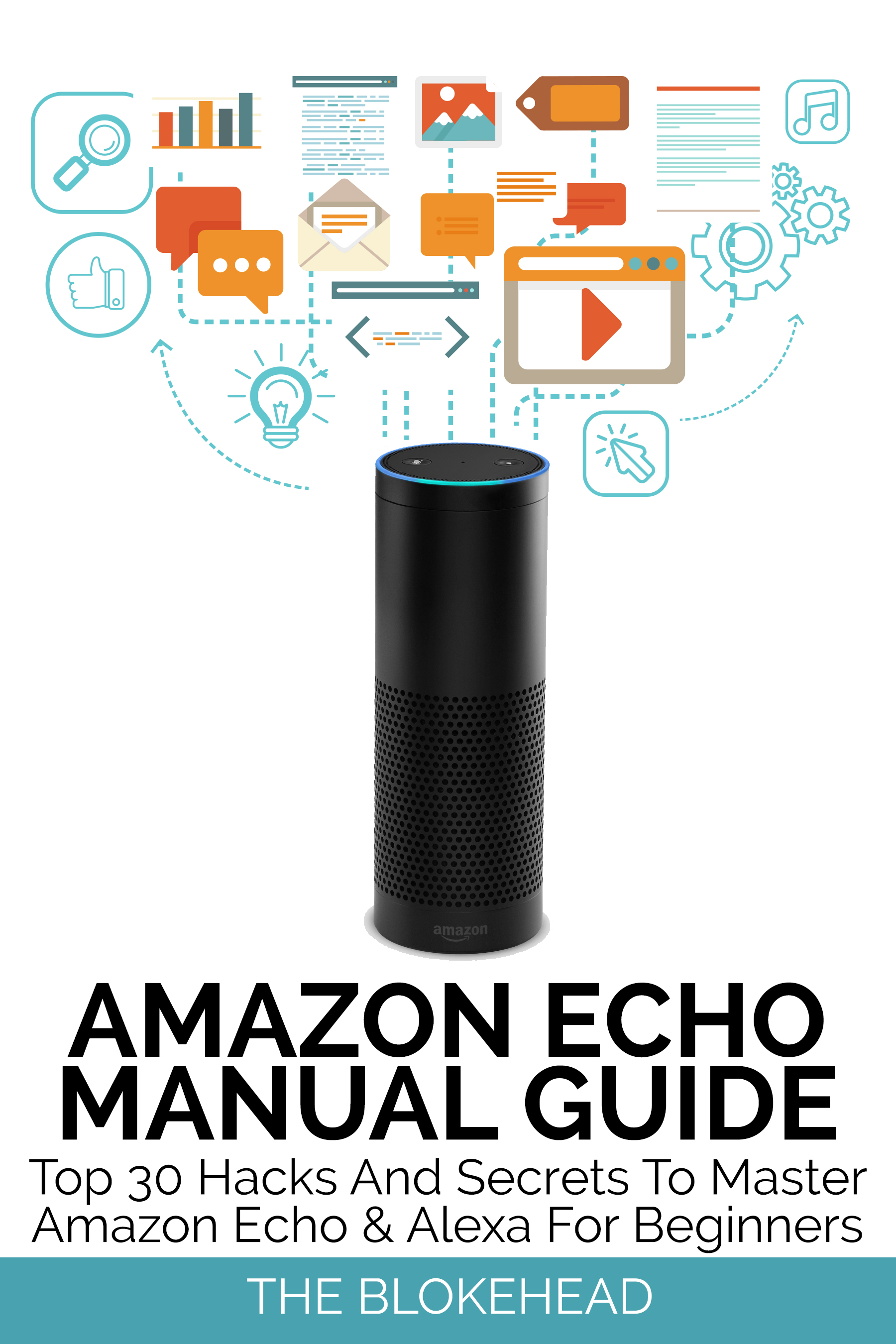 Amazon echo manual guide : top 30 hacks and secrets to master amazon echo & alexa for beginners