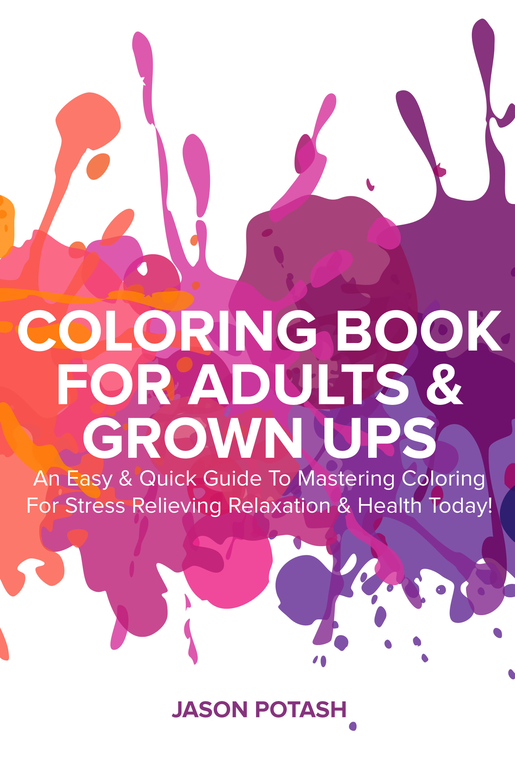 Coloring book for adults & grown ups : an easy & quick guide to mastering coloring