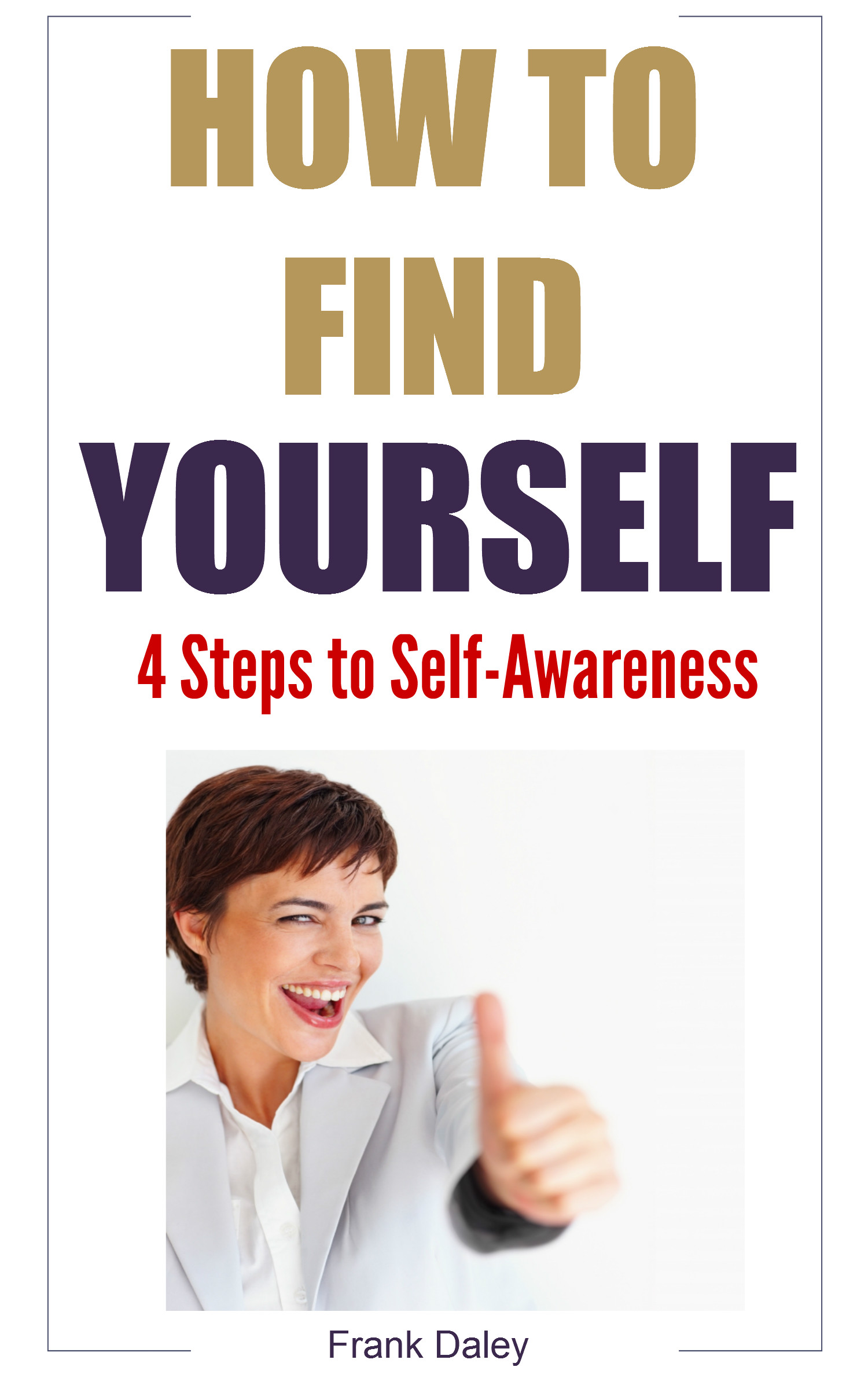 How to find yourself: 4 steps to self-awareness