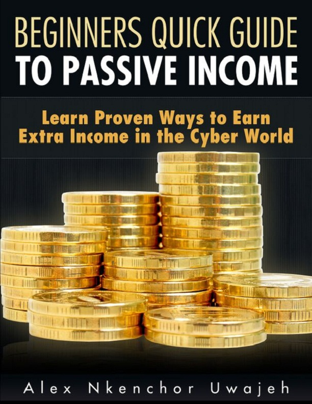 Beginners quick guide to passive income: learn proven ways to earn extra income in the cyber world