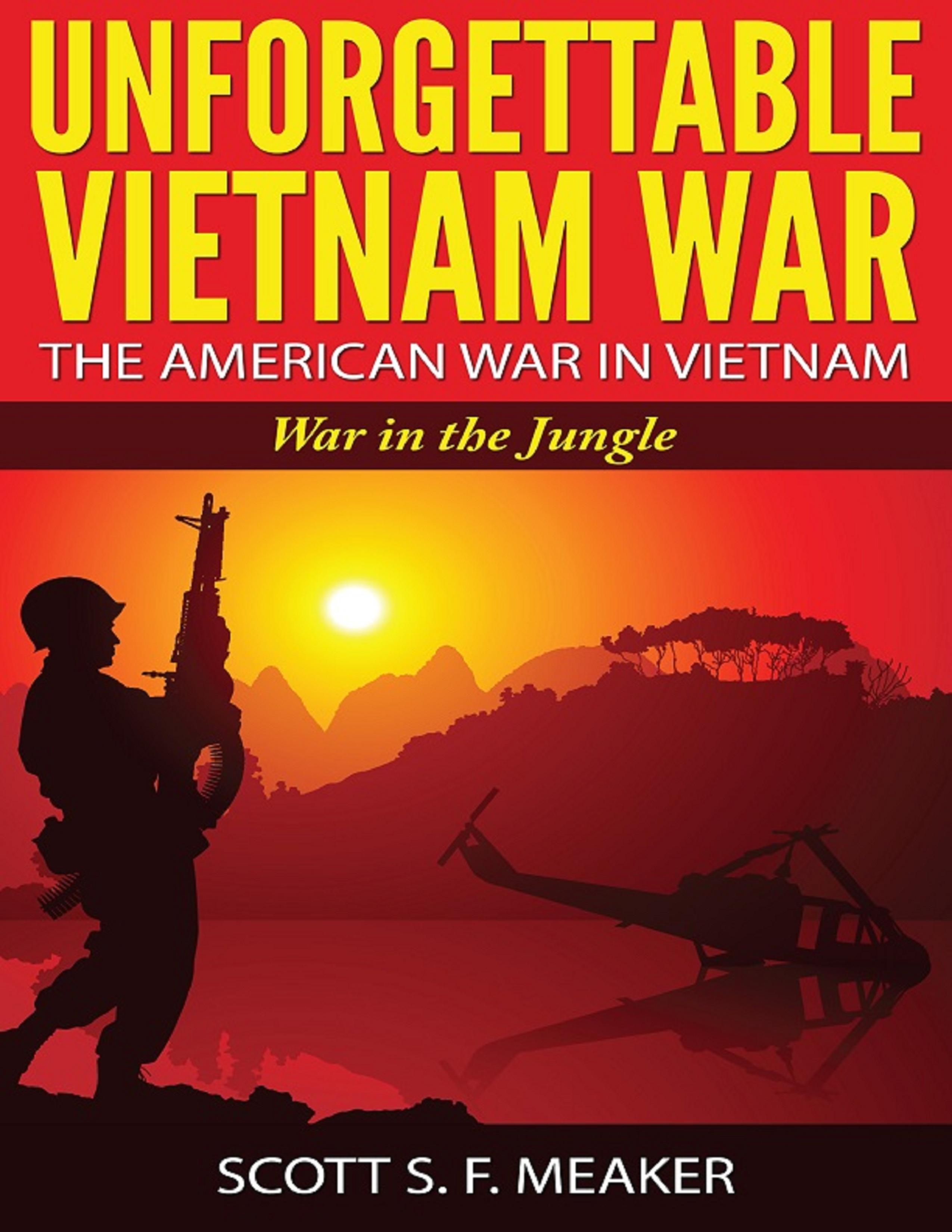 Unforgettable vietnam war: the american war in vietnam - war in the jungle