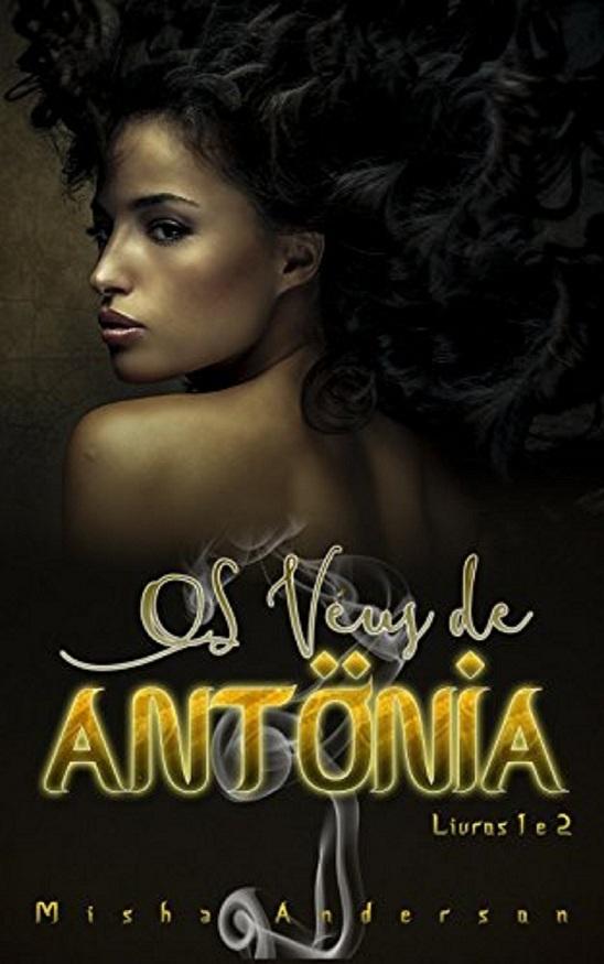 Os véus de antônia- livro 1 a flor do desejo