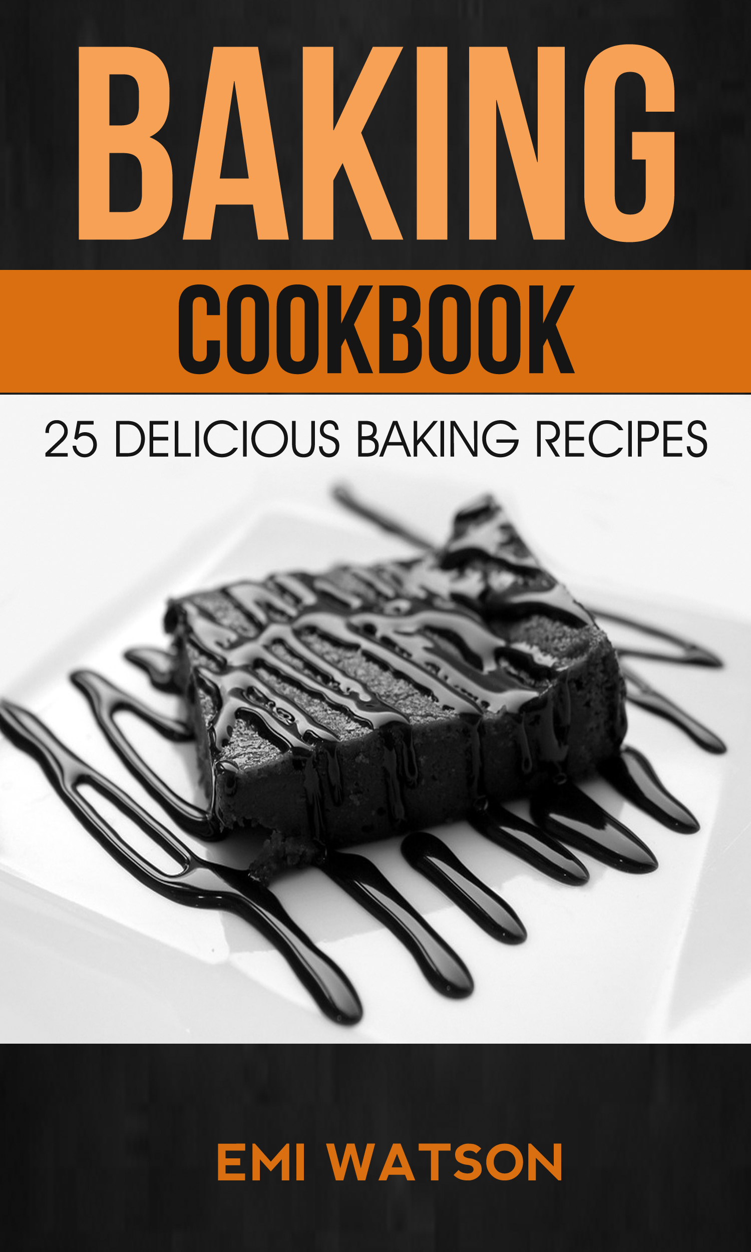 Baking cookbook: 25 delicious baking recipes