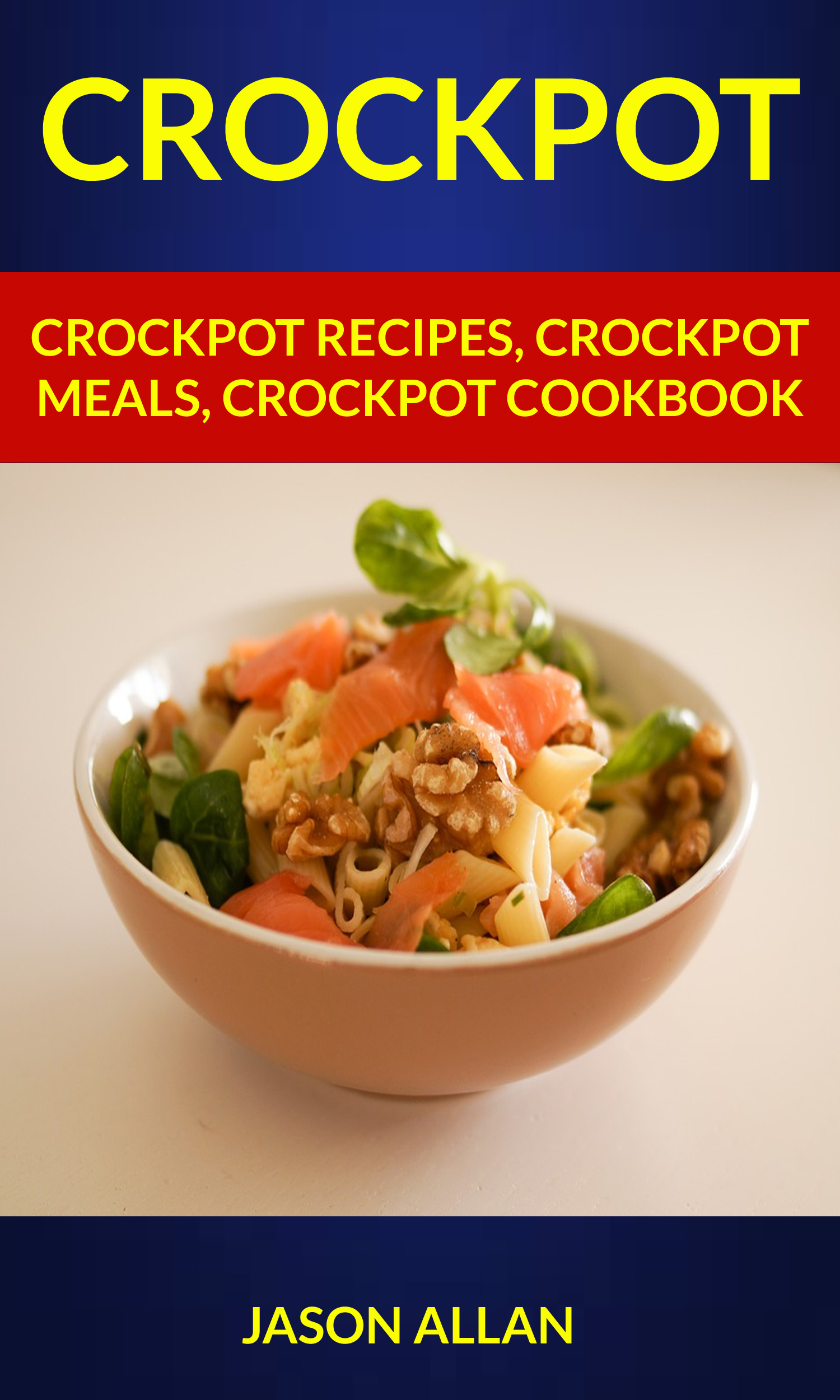 Crockpot: crockpot recipes, crockpot meals, crockpot cookbook