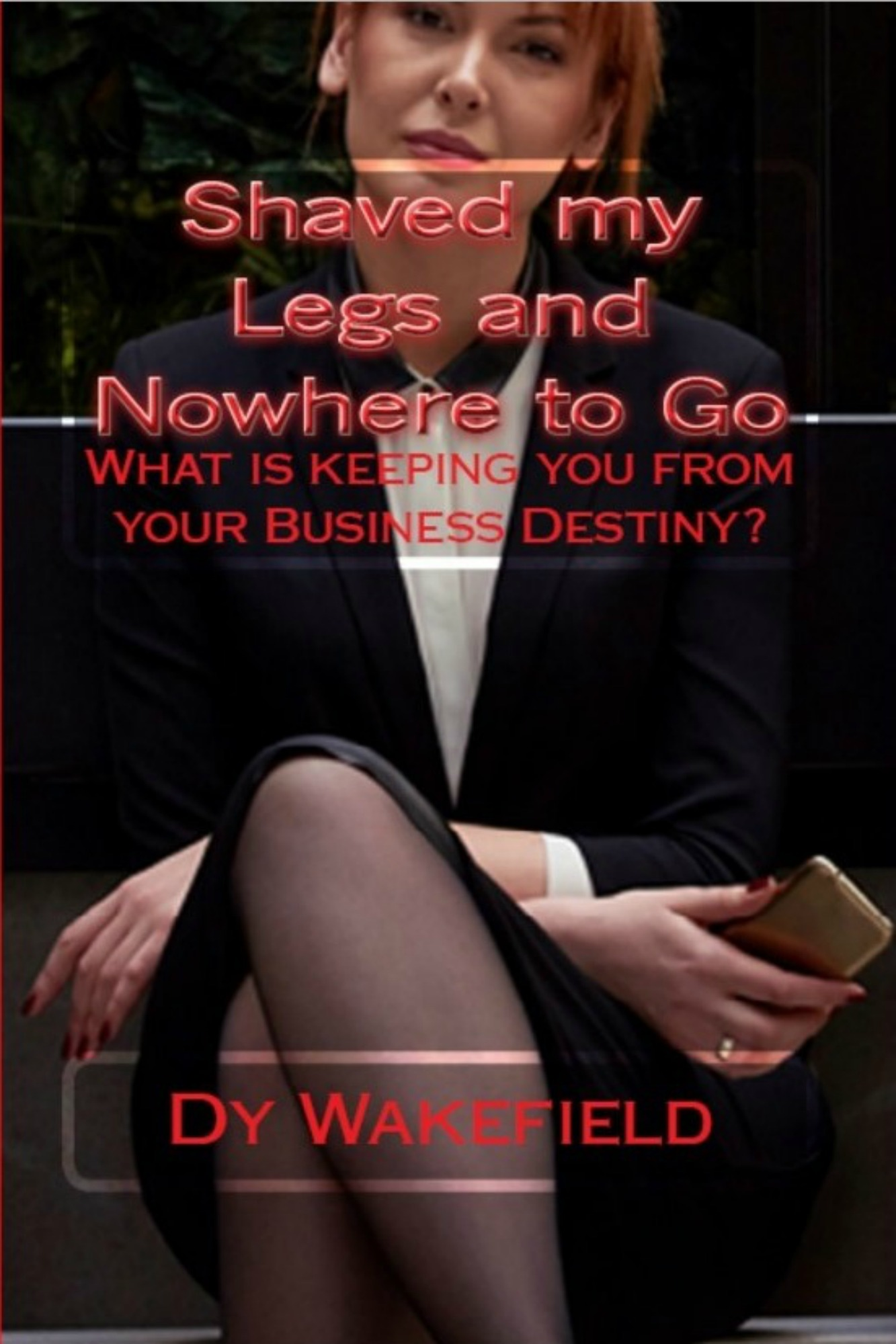 Shaved my legs and nowhere to go: what is keeping you from your business destiny?