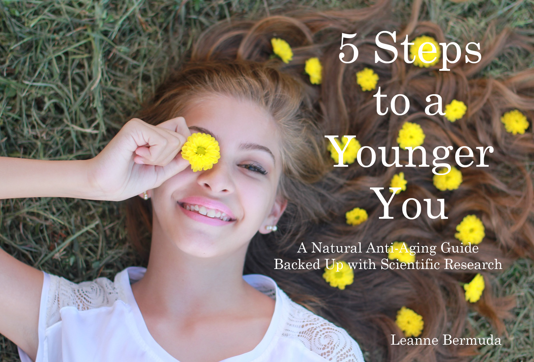 5 steps to a younger you - a natural anti-aging guide backed up with scientific research