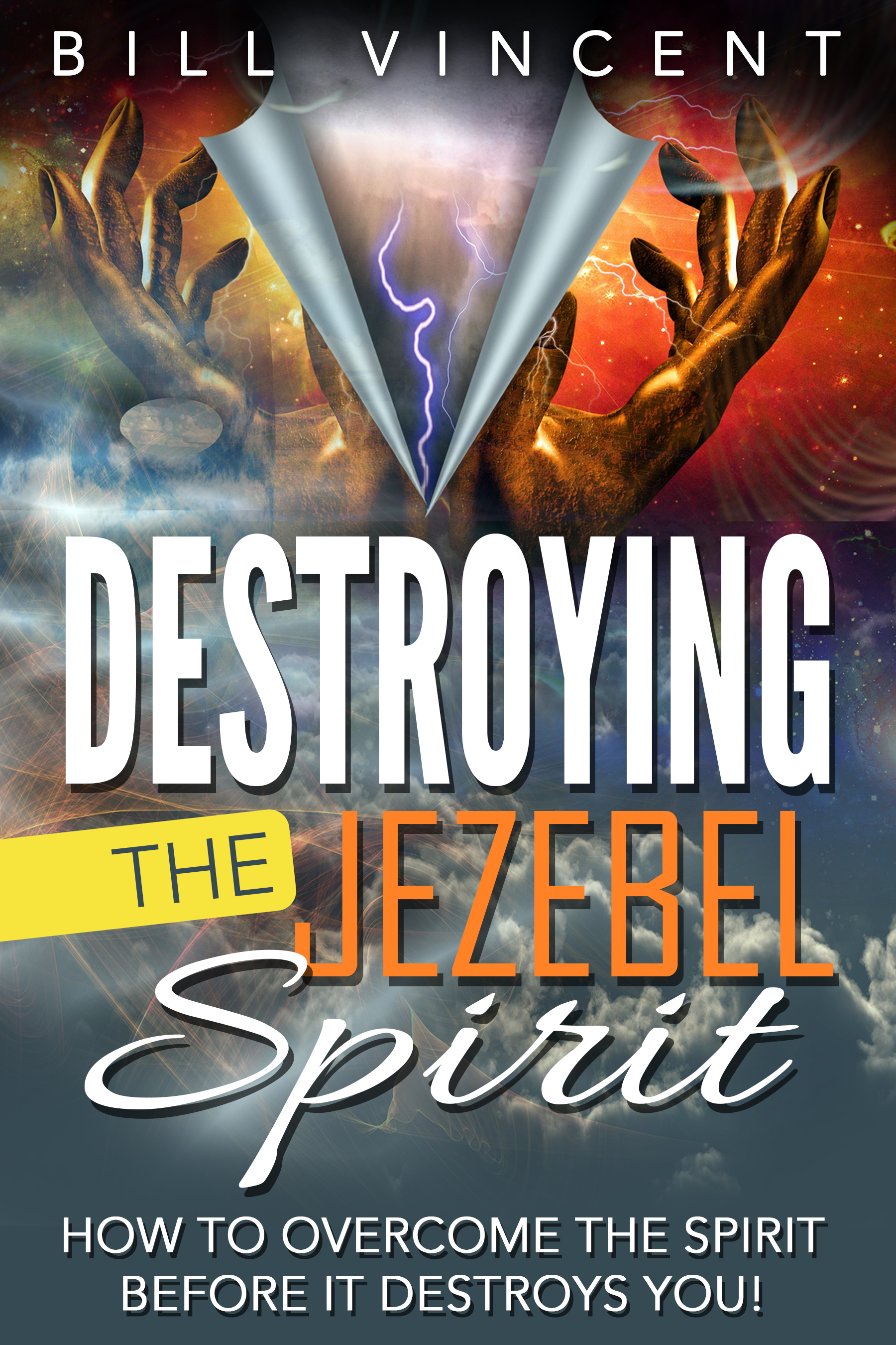 Destroying the jezebel spirit: how to overcome the spirit before it destroys you!